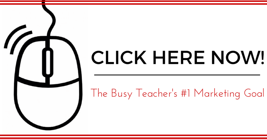 Click Here Now!: The Busy Teacher's #1 Marketing Goal