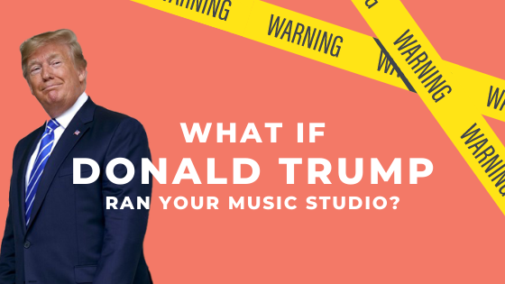 What If Donald Trump Ran Your Music Studio?