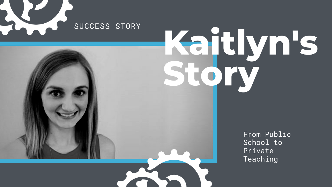 Kaitlyn's Story: From Public School to Private Teaching