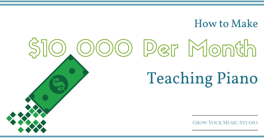 How to Make $10,000 Per Month Teaching Piano
