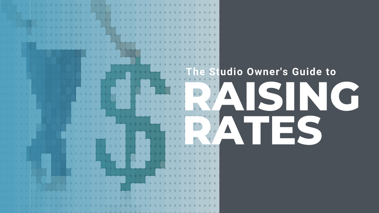 The Studio Owner's Guide to Raising Rates