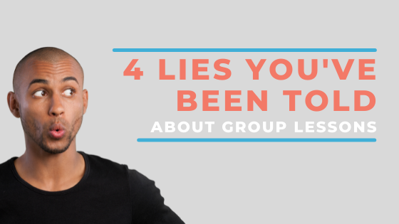 4 Lies You've Been Told About Group Lessons