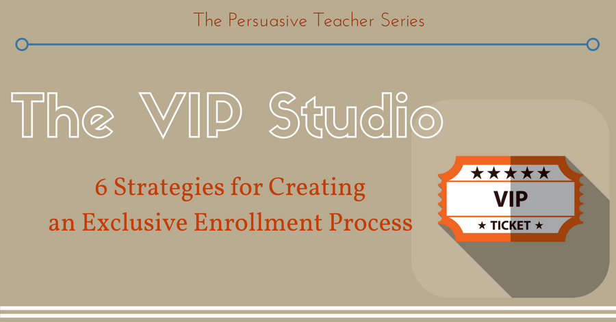 The VIP Studio: 6 Strategies for Creating an Exclusive Enrollment Process