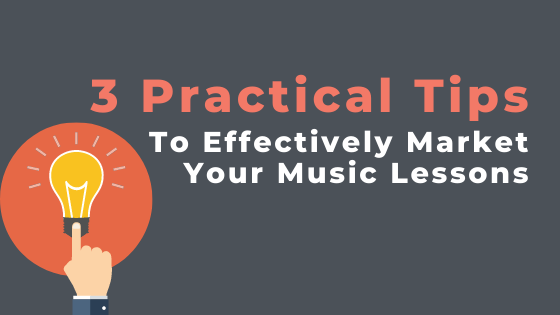 3 Practical Tips to Effectively Market Your Music Lessons