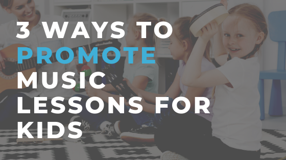 3 Effective Ways to Promote Music Lessons for Kids – Our Guide