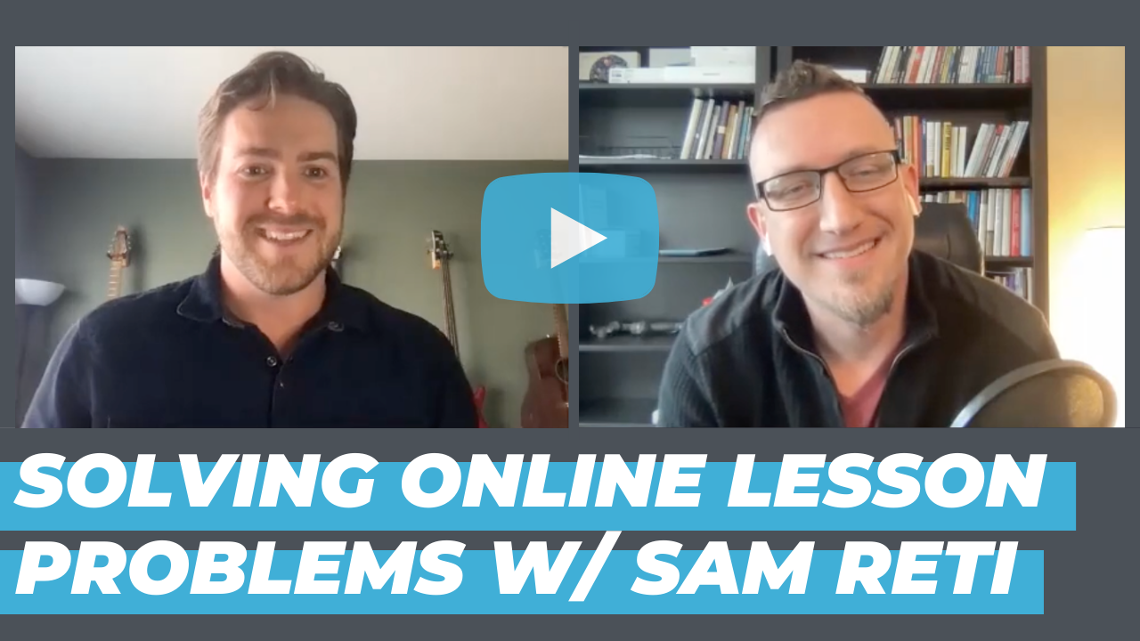 Taking the Pain Out of Online Music Lessons w/ Sam Reti